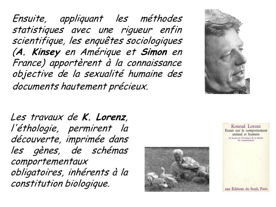 Ensuite, appliquant les méthodes statistiques avec une rigueur enfin scientifique, les enquêtes sociologiques (A. Kinsey en Amérique et Simon en Franc