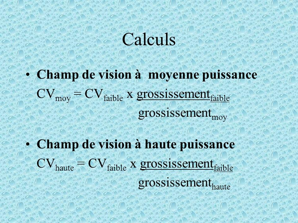 Calculs Champ de vision à moyenne puissance CV moy = CV faible x grossissement faible grossissement moy Champ de vision à haute puissance CV haute = C