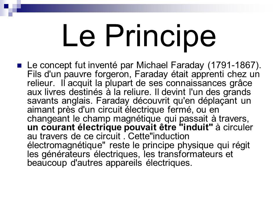 Le Principe Le concept fut inventé par Michael Faraday (1791-1867). Fils d'un pauvre forgeron, Faraday était apprenti chez un relieur. Il acquit la pl