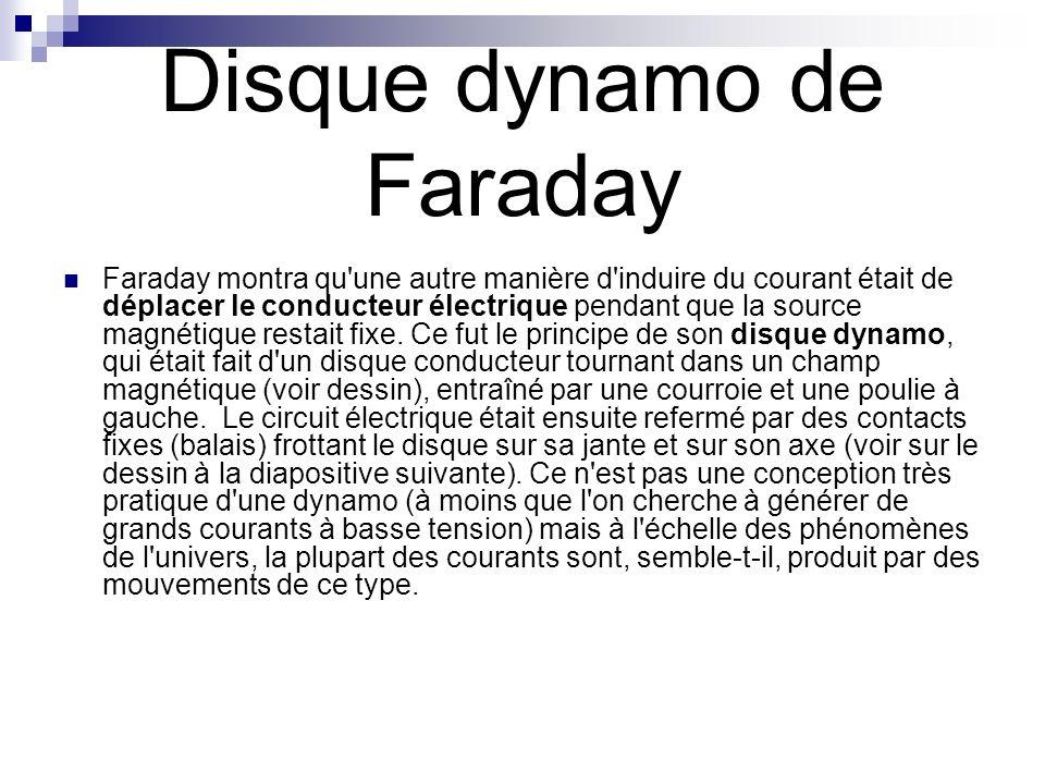 Disque dynamo de Faraday Faraday montra qu'une autre manière d'induire du courant était de déplacer le conducteur électrique pendant que la source mag