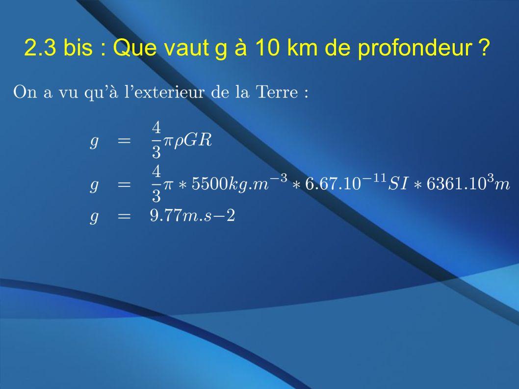 2.3 bis : Que vaut g à 10 km de profondeur