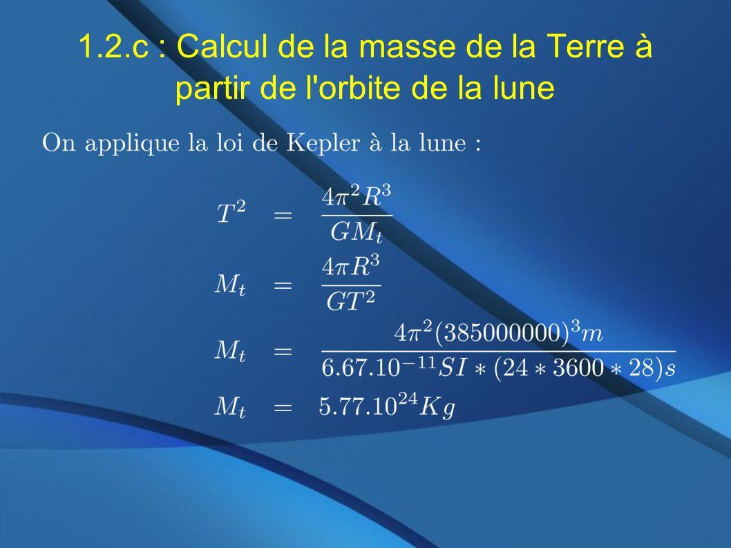 1.2.c : Calcul de la masse de la Terre à partir de l orbite de la lune