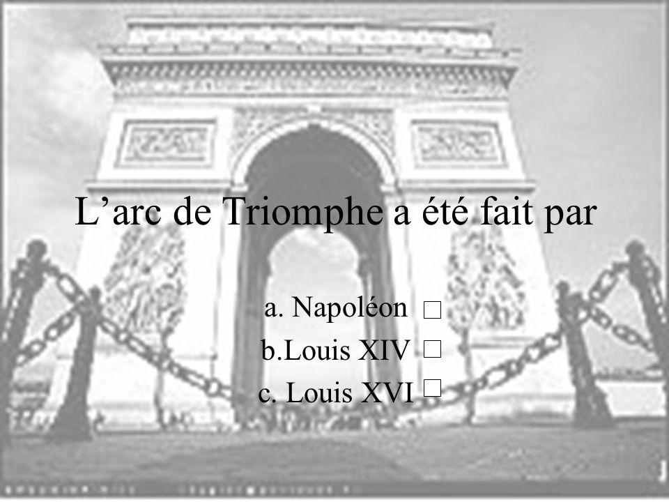 Larc de Triomphe a été fait par a. Napoléon b.Louis XIV c. Louis XVI