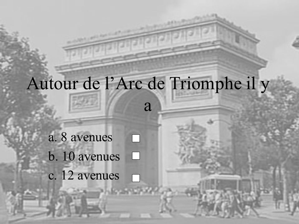 Autour de lArc de Triomphe il y a a. 8 avenues b. 10 avenues c. 12 avenues