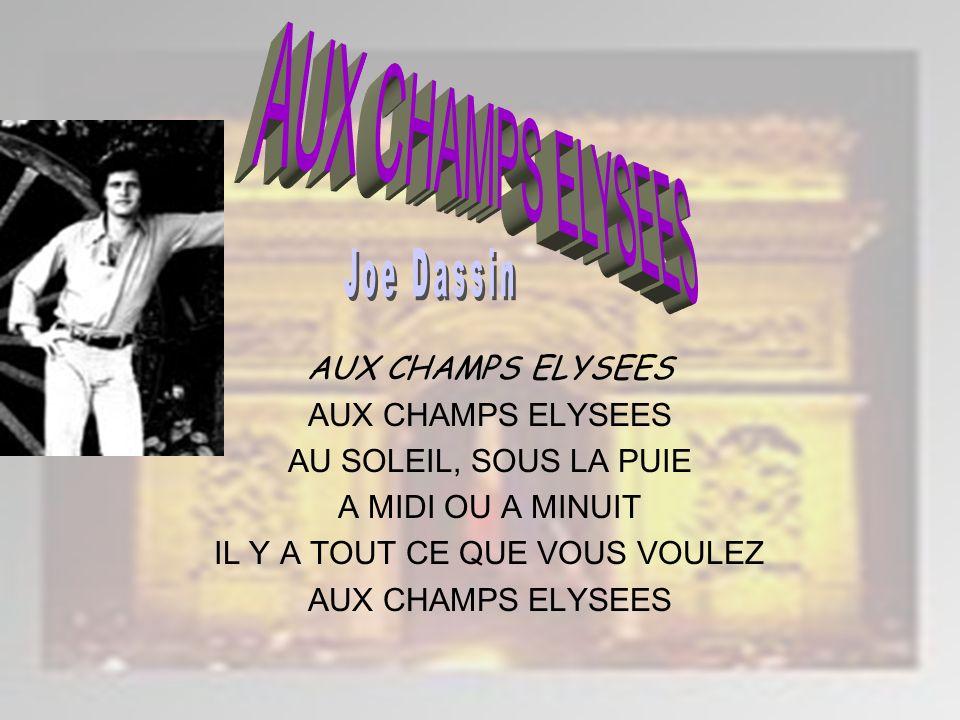 AUX CHAMPS ELYSEES AU SOLEIL, SOUS LA PUIE A MIDI OU A MINUIT IL Y A TOUT CE QUE VOUS VOULEZ AUX CHAMPS ELYSEES