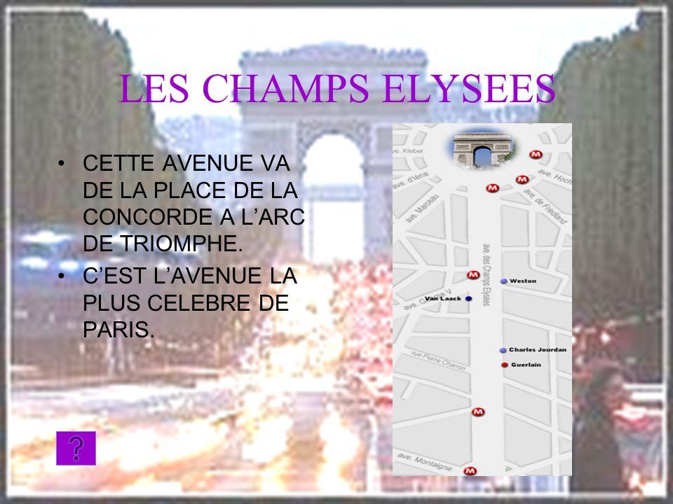 LES CHAMPS ELYSEES CETTE AVENUE VA DE LA PLACE DE LA CONCORDE A LARC DE TRIOMPHE. CEST LAVENUE LA PLUS CELEBRE DE PARIS.