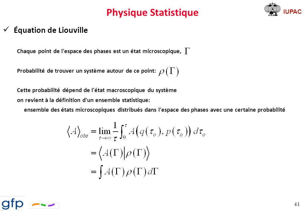 IUPAC Physique Statistique Mouvement: pas de nouveau système créé, on reste dans l espace des phases La loi de conservation = théorème de Liouville Ce qui se traduit mathématique par: 42 Équation de Liouville