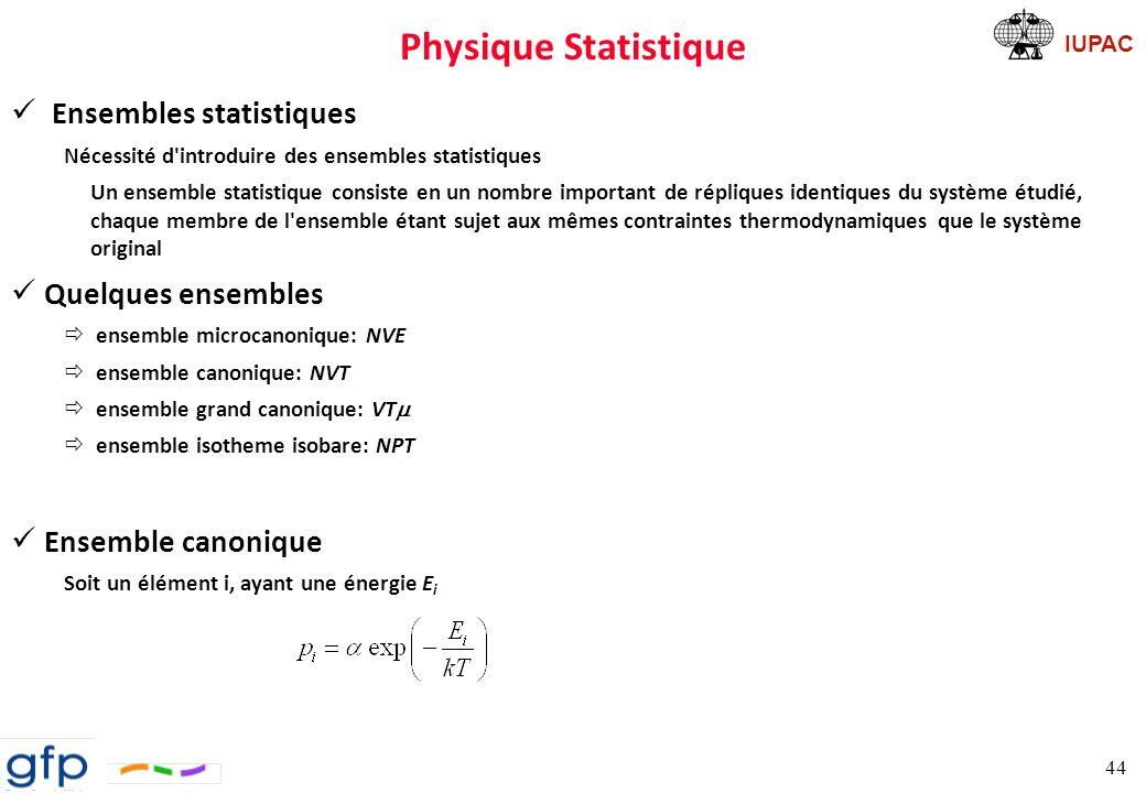 IUPAC Physique Statistique Fonction de partition Z ensemble : lien entre les états d énergie quantique d un système et les propriétés thermodynamiques de ce système Connexion avec le macroscopique: Exemples: 45 potentiel thermodynamique Fonction de partition de l ensemble canonique