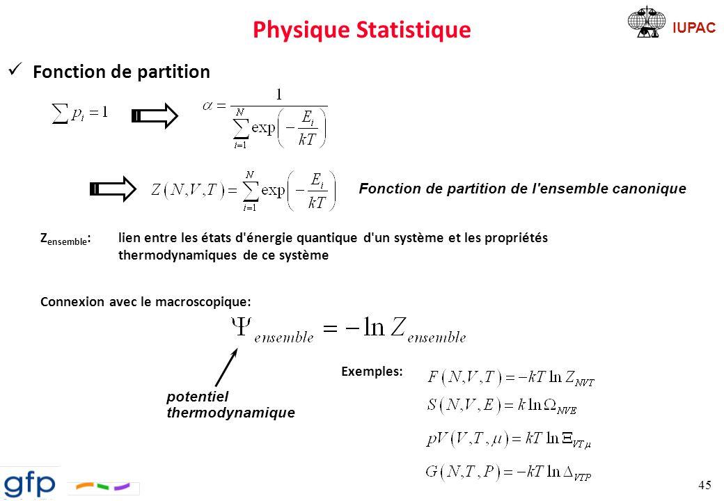 IUPAC Physique Statistique Fonctions thermodynamiques à partir de Z ð Énergie interne postulat: ð Entropie ð Énergie libre de Helmholtz 46 selon Gibbs