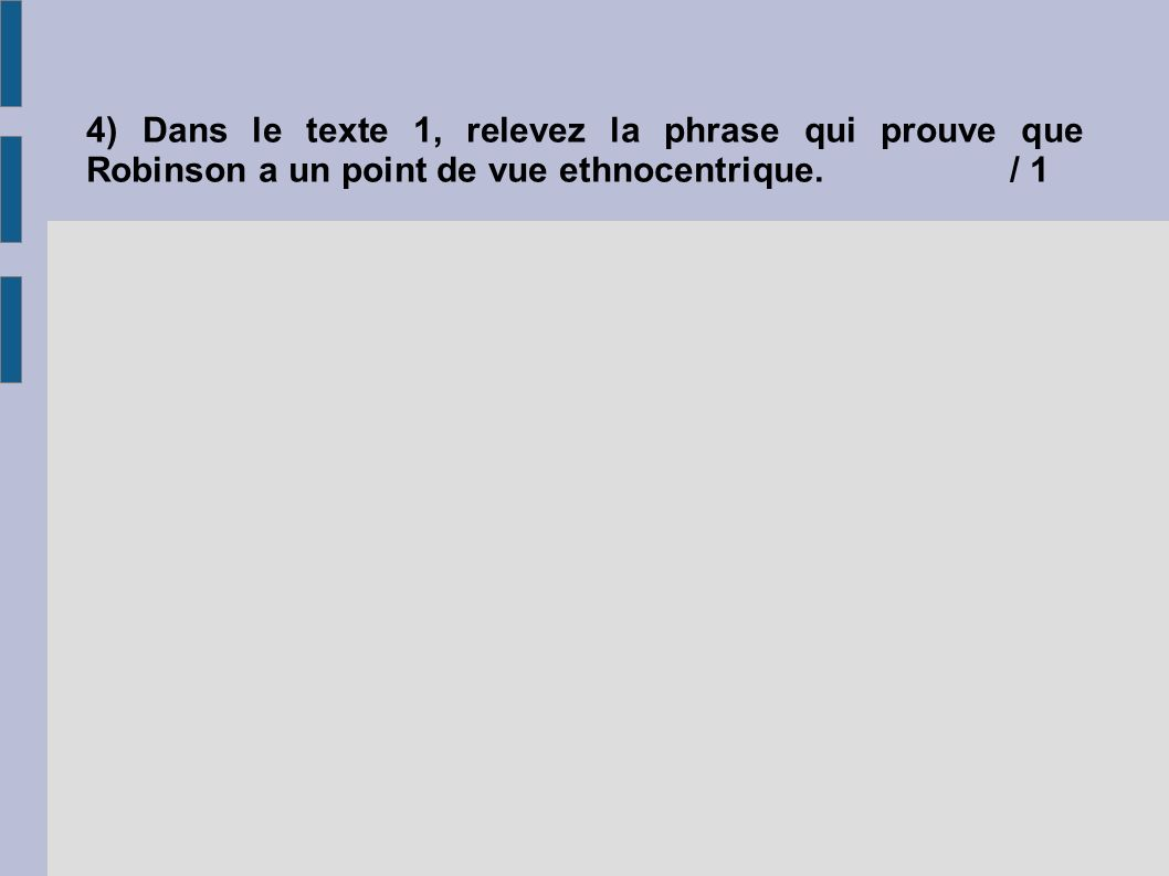 4) Dans le texte 1, relevez la phrase qui prouve que Robinson a un point de vue ethnocentrique./ 1