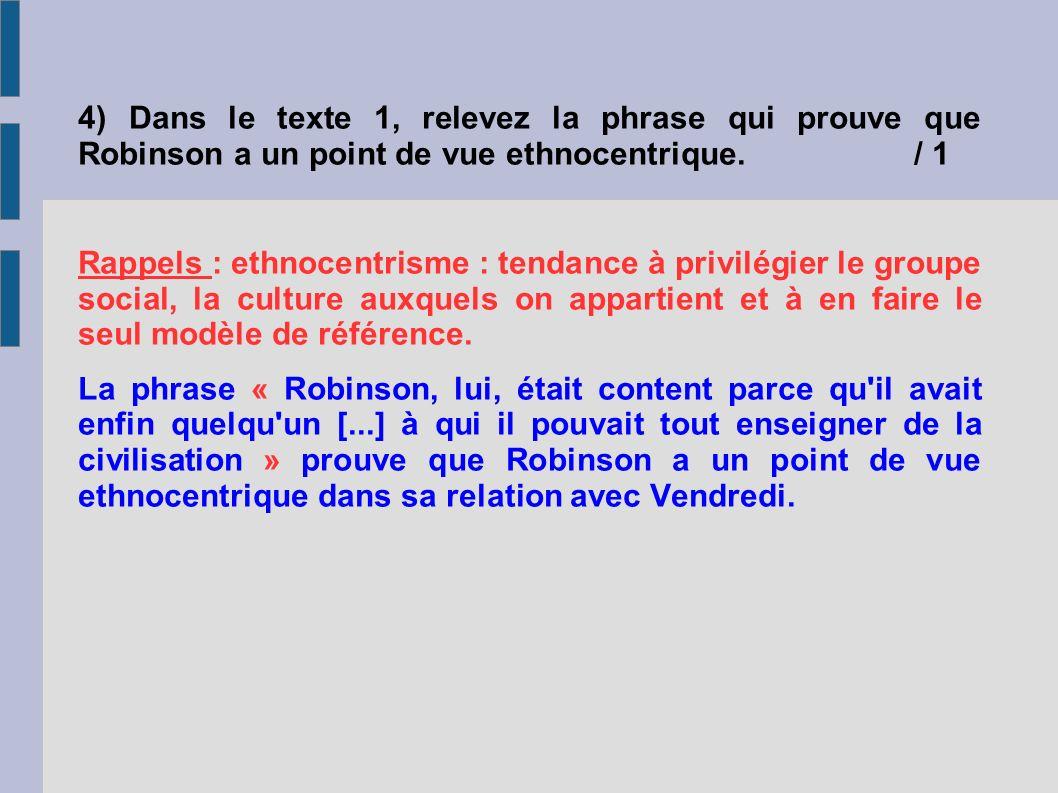 4) Dans le texte 1, relevez la phrase qui prouve que Robinson a un point de vue ethnocentrique./ 1 Rappels : ethnocentrisme : tendance à privilégier l