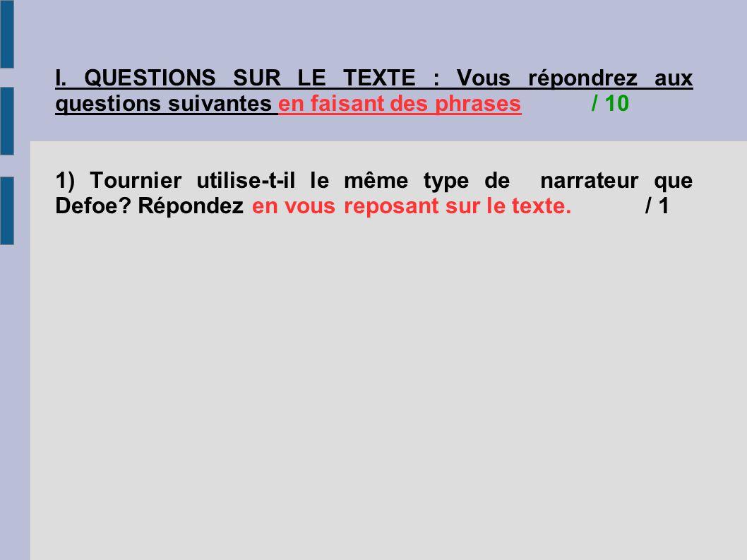 I. QUESTIONS SUR LE TEXTE : Vous répondrez aux questions suivantes en faisant des phrases/ 10 1) Tournier utilise-t-il le même type de narrateur que D