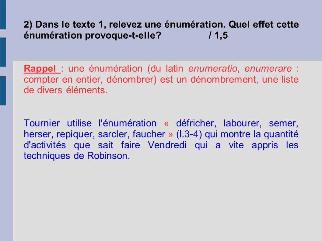2) Dans le texte 1, relevez une énumération. Quel effet cette énumération provoque-t-elle?/ 1,5 Rappel : une énumération (du latin enumeratio, enumera