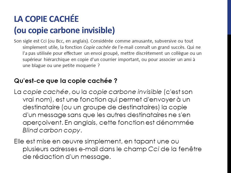 LA COPIE CACHÉE (ou copie carbone invisible) Son sigle est Cci (ou Bcc, en anglais). Considérée comme amusante, subversive ou tout simplement utile, l