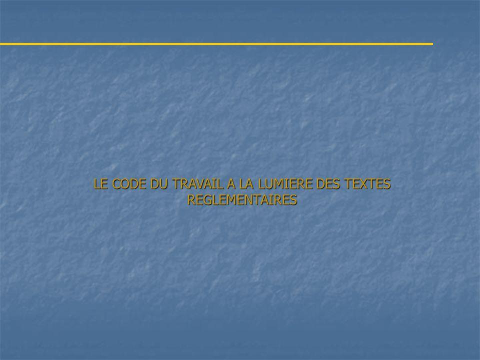 LE CODE DU TRAVAIL A LA LUMIERE DES TEXTES REGLEMENTAIRES