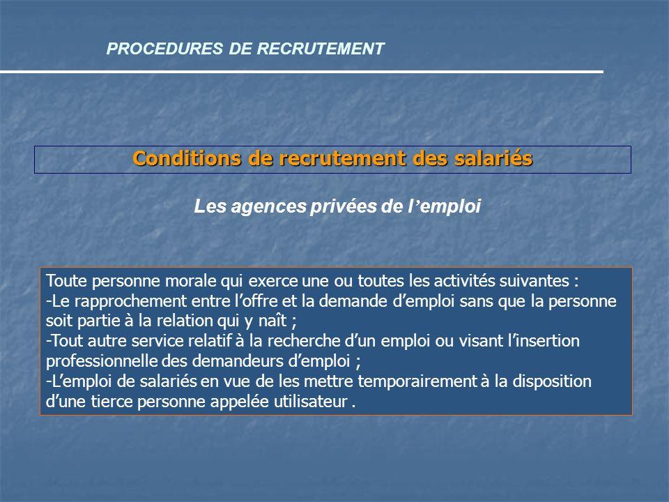 Conditions de recrutement des salariés Les agences privées de l emploi Toute personne morale qui exerce une ou toutes les activités suivantes : -Le ra
