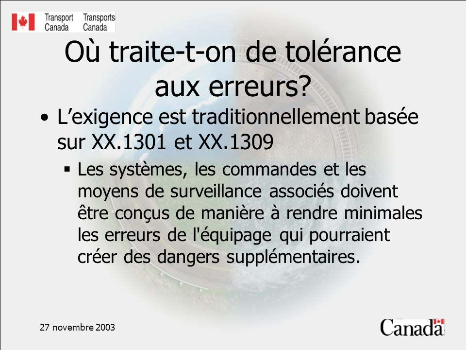 27 novembre 2003 Où traite-t-on de tolérance aux erreurs? Lexigence est traditionnellement basée sur XX.1301 et XX.1309 Les systèmes, les commandes et