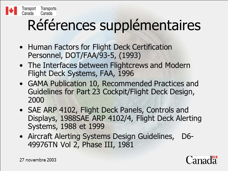 27 novembre 2003 Références supplémentaires Human Factors for Flight Deck Certification Personnel, DOT/FAA/93-5, (1993) The Interfaces between Flightc