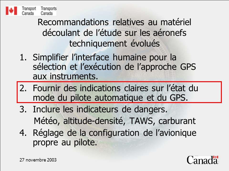 27 novembre 2003 Recommandations relatives au matériel découlant de létude sur les aéronefs techniquement évolués 1.Simplifier linterface humaine pour la sélection et lexécution de lapproche GPS aux instruments.