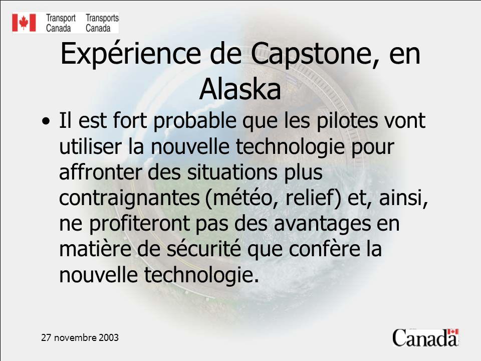 27 novembre 2003 Expérience de Capstone, en Alaska Il est fort probable que les pilotes vont utiliser la nouvelle technologie pour affronter des situations plus contraignantes (météo, relief) et, ainsi, ne profiteront pas des avantages en matière de sécurité que confère la nouvelle technologie.