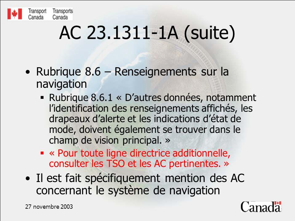 27 novembre 2003 AC 23.1311-1A (suite) Rubrique 8.6 – Renseignements sur la navigation Rubrique 8.6.1 « Dautres données, notamment lidentification des renseignements affichés, les drapeaux dalerte et les indications détat de mode, doivent également se trouver dans le champ de vision principal.