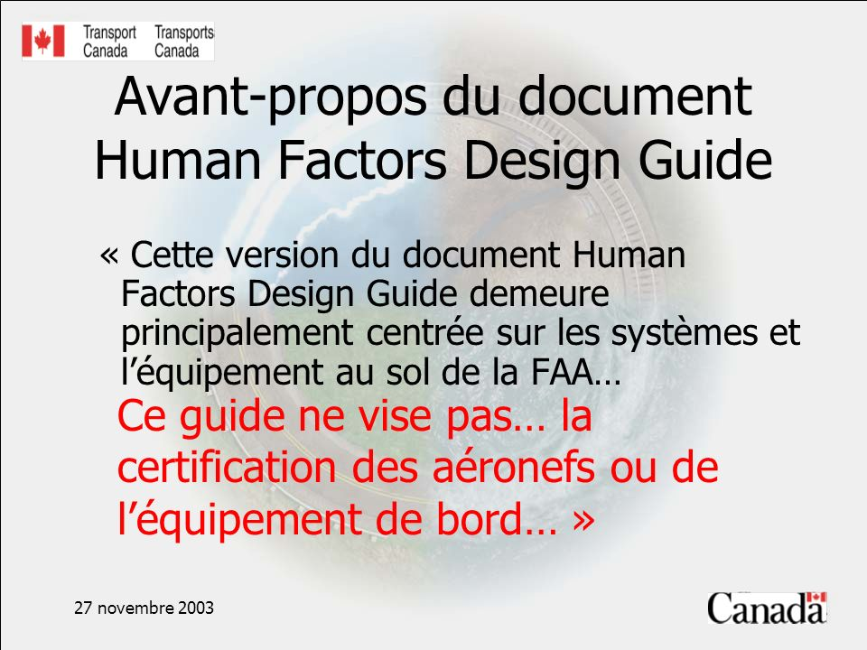 27 novembre 2003 Avant-propos du document Human Factors Design Guide « Cette version du document Human Factors Design Guide demeure principalement cen