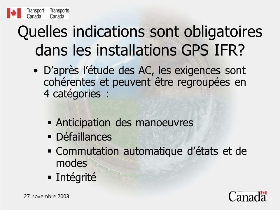 27 novembre 2003 Quelles indications sont obligatoires dans les installations GPS IFR? Daprès létude des AC, les exigences sont cohérentes et peuvent