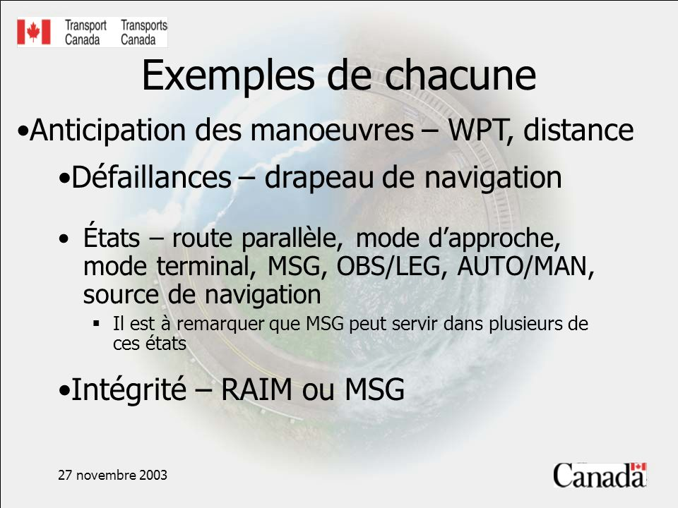 27 novembre 2003 Exemples de chacune États – route parallèle, mode dapproche, mode terminal, MSG, OBS/LEG, AUTO/MAN, source de navigation Il est à rem