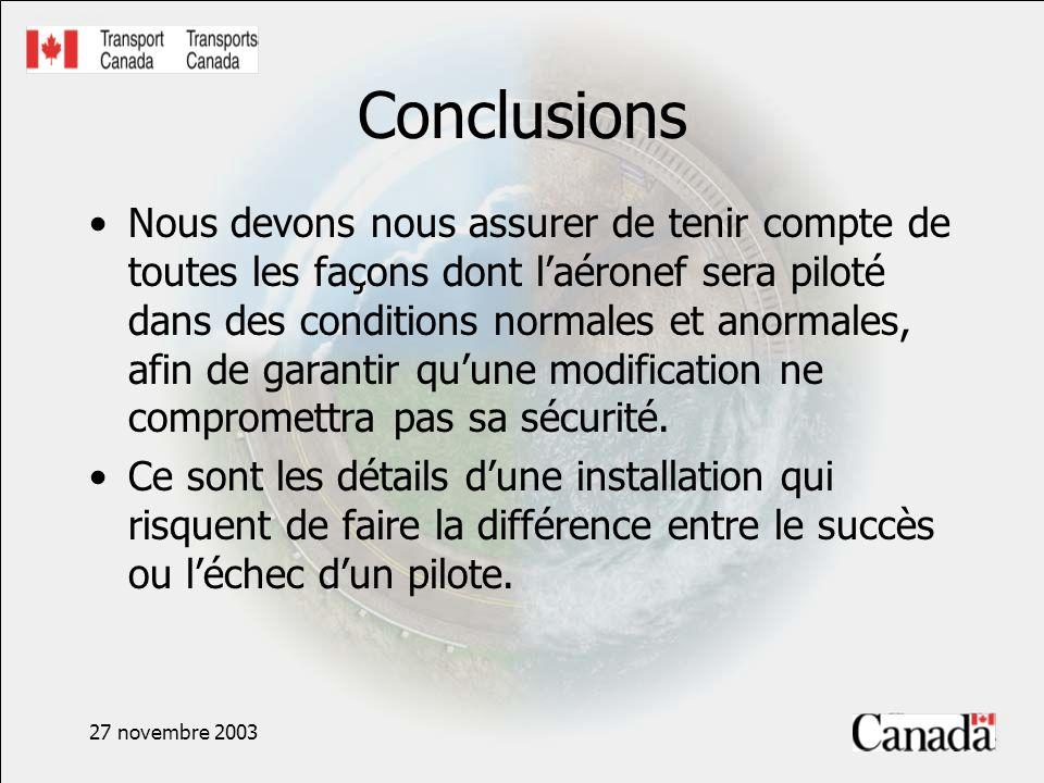 27 novembre 2003 Conclusions Nous devons nous assurer de tenir compte de toutes les façons dont laéronef sera piloté dans des conditions normales et anormales, afin de garantir quune modification ne compromettra pas sa sécurité.