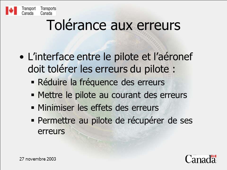 27 novembre 2003 Tolérance aux erreurs Linterface entre le pilote et laéronef doit tolérer les erreurs du pilote : Réduire la fréquence des erreurs Mettre le pilote au courant des erreurs Minimiser les effets des erreurs Permettre au pilote de récupérer de ses erreurs