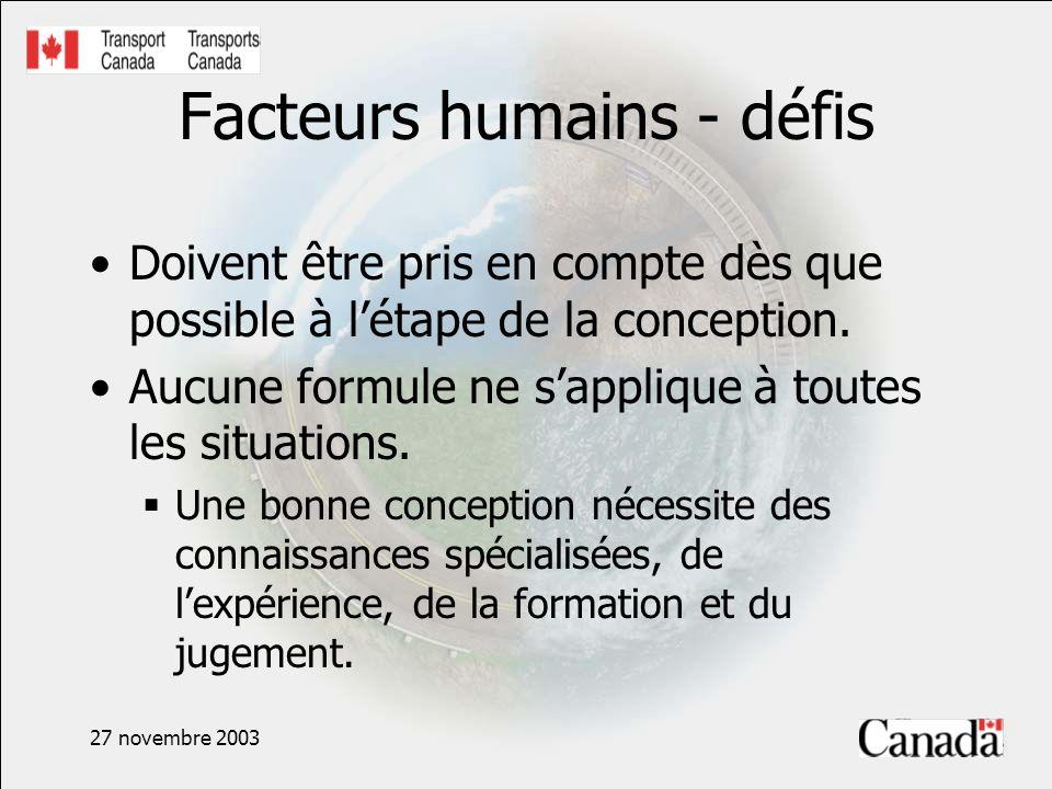 27 novembre 2003 Facteurs humains - défis Doivent être pris en compte dès que possible à létape de la conception. Aucune formule ne sapplique à toutes