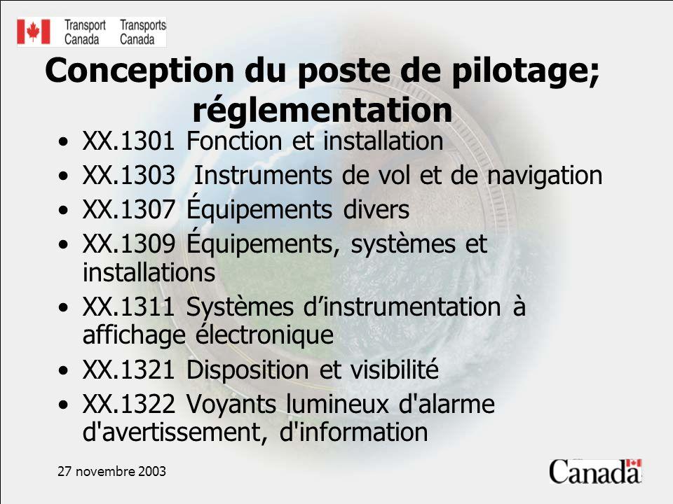 27 novembre 2003 Conception du poste de pilotage; réglementation XX.1301 Fonction et installation XX.1303 Instruments de vol et de navigation XX.1307
