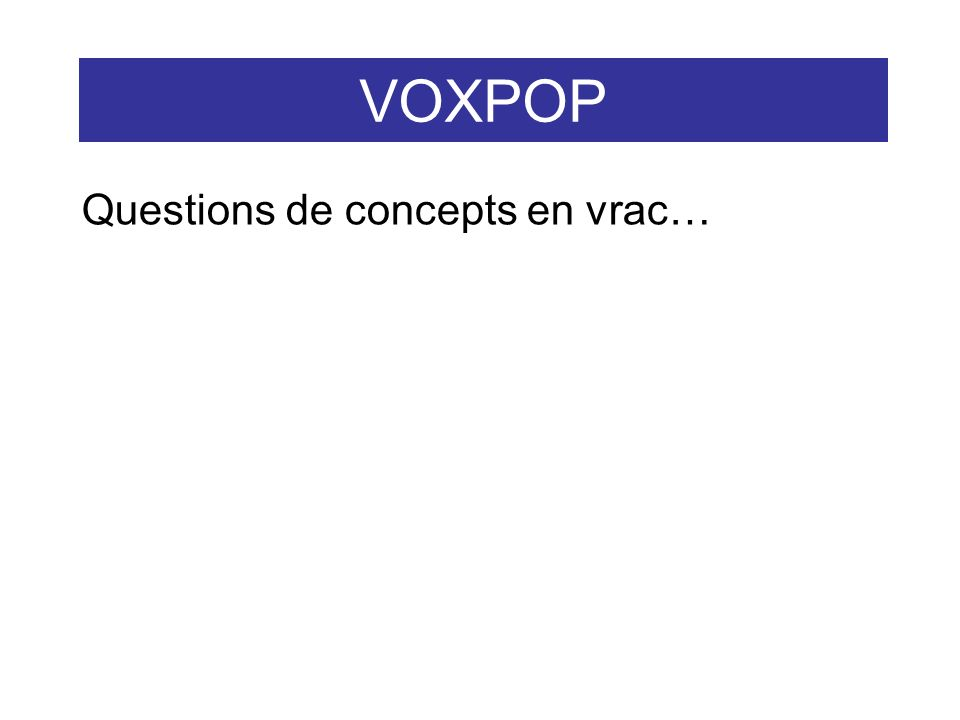 VOXPOP Questions de concepts en vrac…