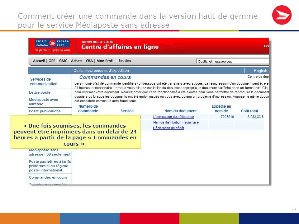 29 Comment créer une commande dans la version haut de gamme pour le service Médiaposte sans adresse Une fois soumises, les commandes peuvent être imprimées dans un délai de 24 heures à partir de la page « Commandes en cours ».