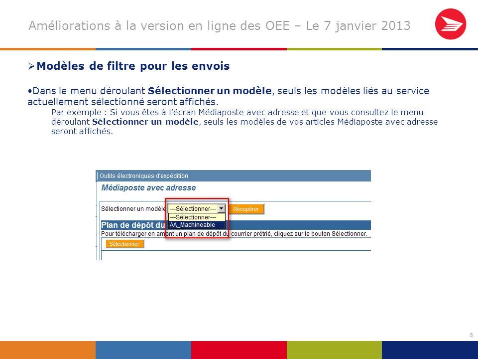 8 Améliorations à la version en ligne des OEE – Le 7 janvier 2013 Modèles de filtre pour les envois Dans le menu déroulant Sélectionner un modèle, seuls les modèles liés au service actuellement sélectionné seront affichés.