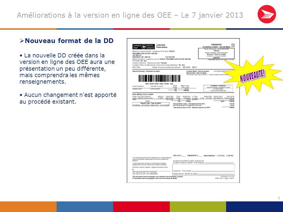 9 Améliorations à la version en ligne des OEE – Le 7 janvier 2013 Nouveau format de la DD La nouvelle DD créée dans la version en ligne des OEE aura une présentation un peu différente, mais comprendra les mêmes renseignements.