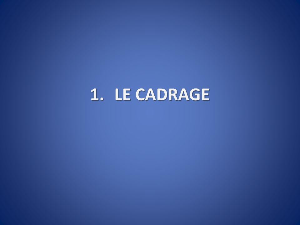 1.LE CADRAGE
