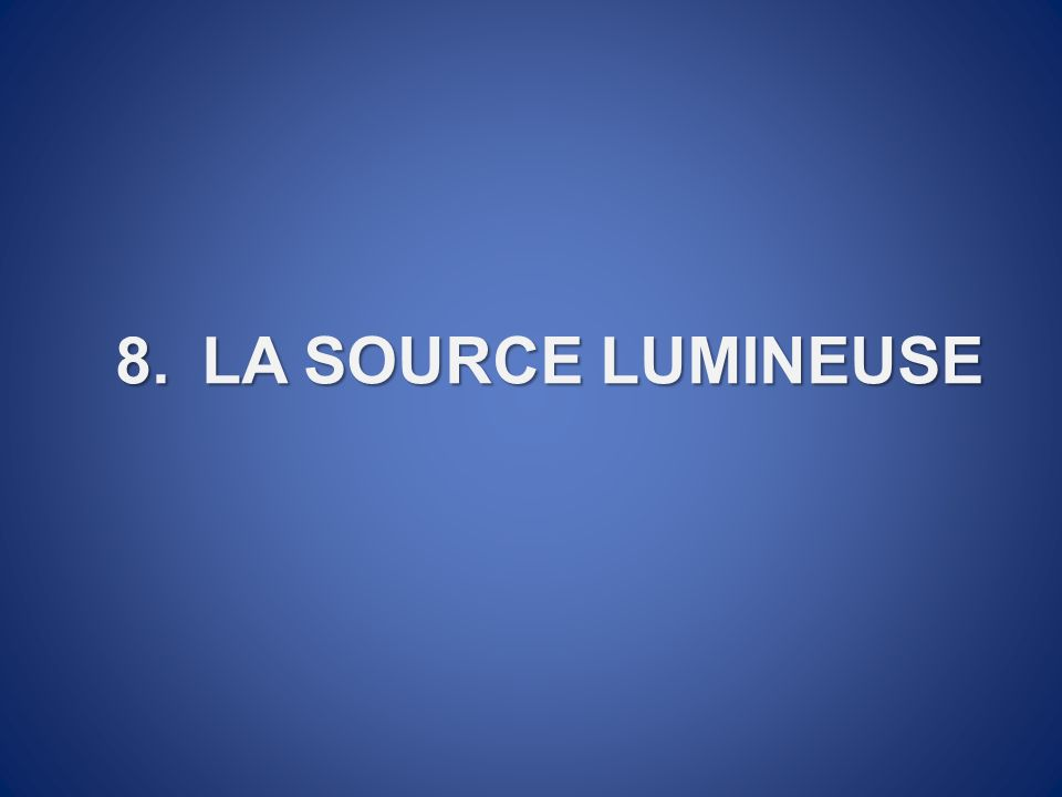 8.LA SOURCE LUMINEUSE