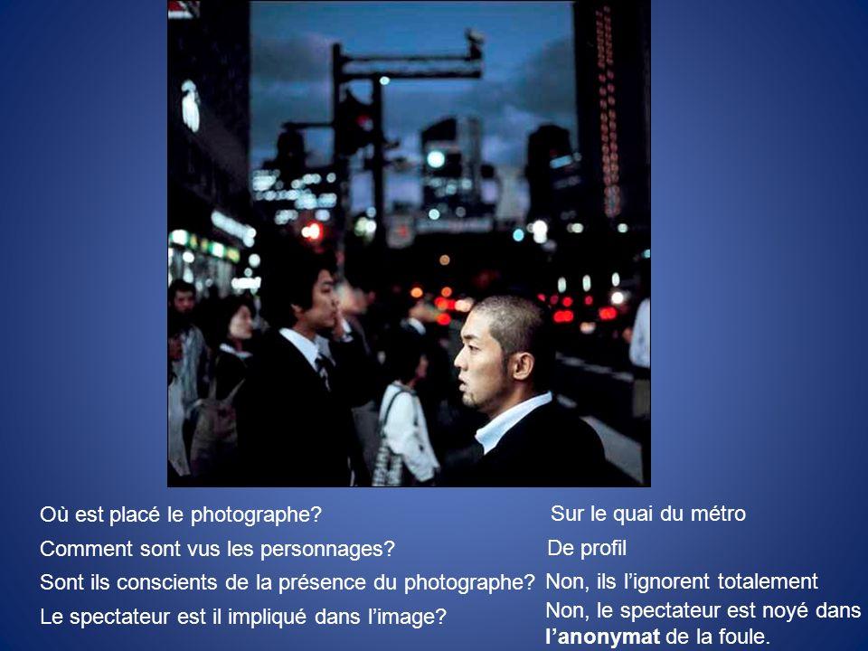 Où est placé le photographe? Comment sont vus les personnages? Sont ils conscients de la présence du photographe? Le spectateur est il impliqué dans l