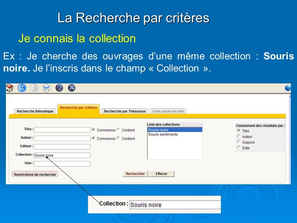 La Recherche par critères Ex : Je cherche des ouvrages dune même collection : Souris noire.