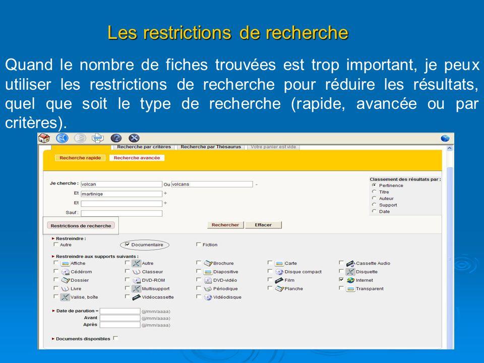 Les restrictions de recherche Quand le nombre de fiches trouvées est trop important, je peux utiliser les restrictions de recherche pour réduire les résultats, quel que soit le type de recherche (rapide, avancée ou par critères).