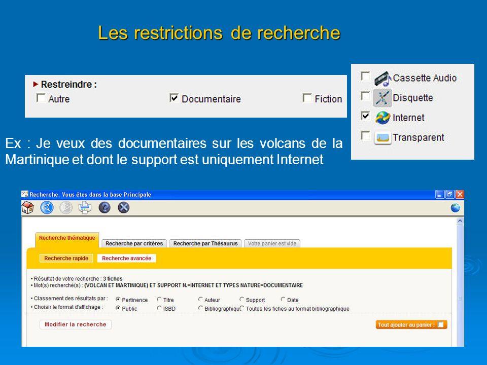 Les restrictions de recherche Ex : Je veux des documentaires sur les volcans de la Martinique et dont le support est uniquement Internet