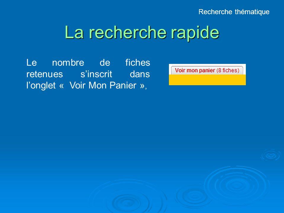 La recherche rapide Le nombre de fiches retenues sinscrit dans longlet « Voir Mon Panier », Recherche thématique