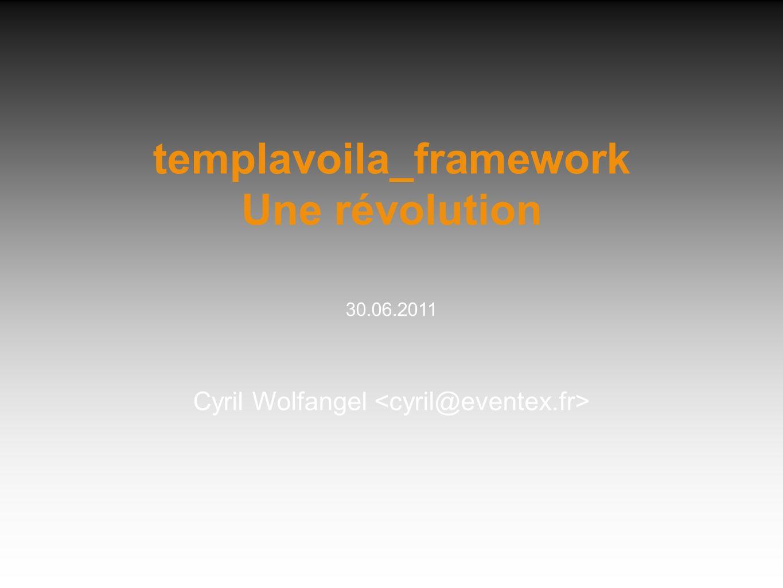 templavoila_framework Une révolution 30.06.2011 Cyril Wolfangel