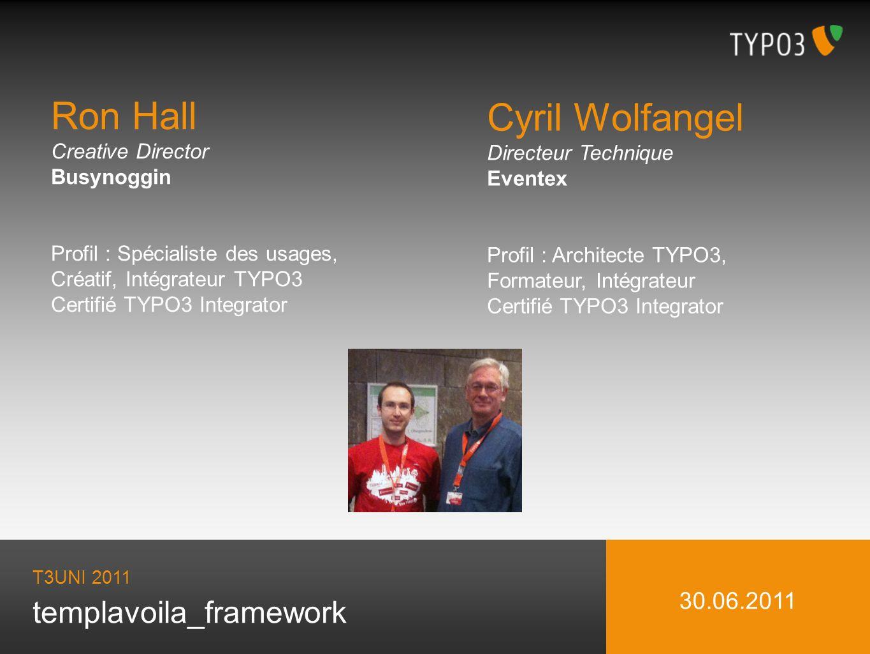 Directeur Technique Eventex Profil : Architecte TYPO3, Formateur, Intégrateur Certifié TYPO3 Integrator T3UNI 2011 templavoila_framework 30.06.2011 Ro