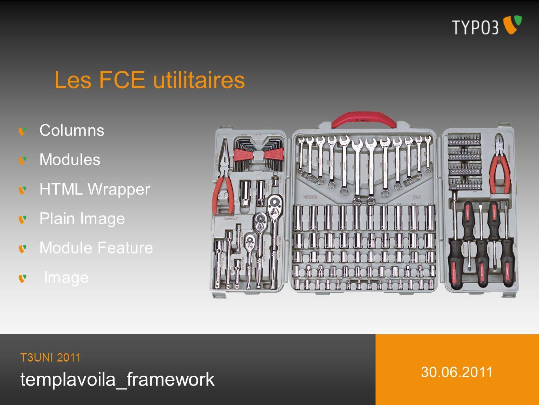 templavoila_framework T3UNI 2011 30.06.2011 Les FCE utilitaires Columns Modules HTML Wrapper Plain Image Module Feature Image