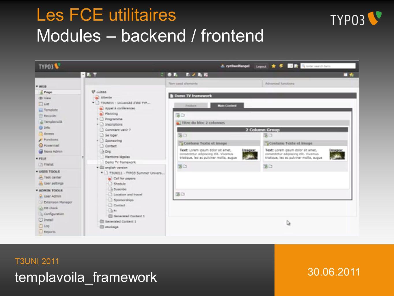 templavoila_framework Les FCE utilitaires Modules – backend / frontend T3UNI 2011 30.06.2011