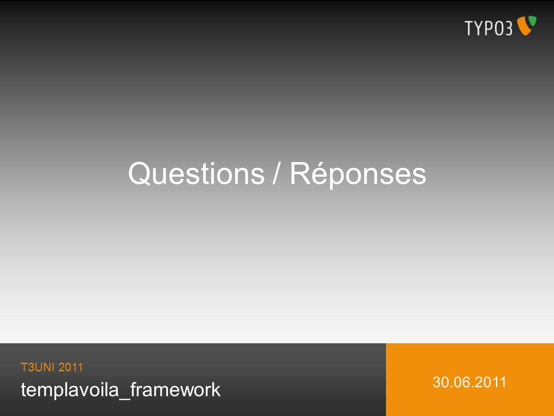 Questions / Réponses T3UNI 2011 30.06.2011 templavoila_framework