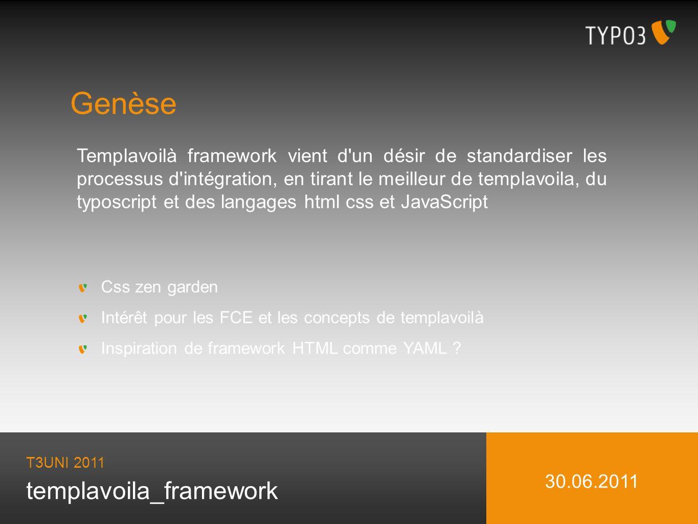 templavoila_framework Genèse Templavoilà framework vient d un désir de standardiser les processus d intégration, en tirant le meilleur de templavoila, du typoscript et des langages html css et JavaScript Css zen garden Intérêt pour les FCE et les concepts de templavoilà Inspiration de framework HTML comme YAML .