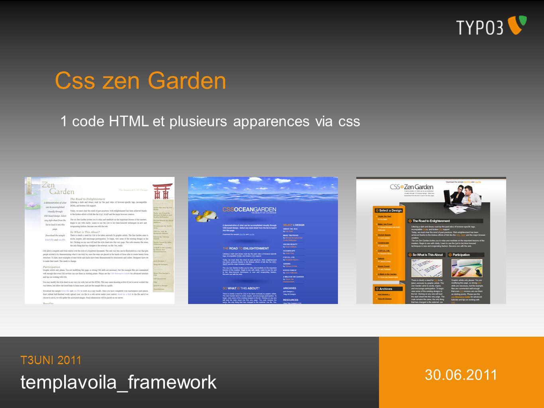 Css zen Garden 1 code HTML et plusieurs apparences via css T3UNI 2011 30.06.2011 templavoila_framework